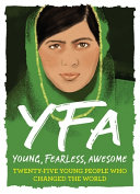 Young, Fearless, Awesome: Twenty-Five Young People Who Changed the World
