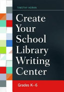 Create Your School Library Writing Center: Grades K-6