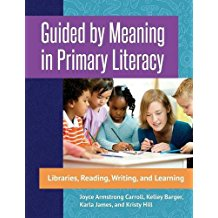 Guided by Meaning in Primary Literacy: Libraries, Reading, Writing, and Learning