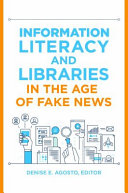 Information Literacy and Libraries in the Age of Fake News