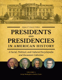 Presidents and Presidencies in American History: A Social, Political, and Cultural Encyclopedia and Document Collection