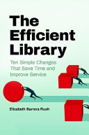 The Efficient Library: Ten Simple Changes That Save Time and Improve Service