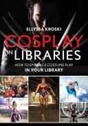 Cosplay in Libraries: How To Embrace Costume Play in Your Library