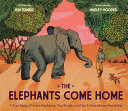 The Elephants Come Home: A True Story of Seven Elephants, Two People, and One Extraordinary Friendship