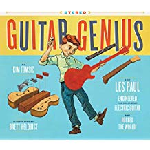 Guitar Genius: How Les Paul Engineered the Solid-Body Electric Guitar and Rocked the World