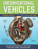 Unconventional Vehicles: Forty-Five of the Strangest Cars, Trains, Planes, Submersibles, Dirigibles, and Rockets EVER