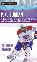 P.K. Subban: Fighting Racism To Become a Hockey Superstar and Role Model for Athletes of Colour