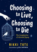 Choosing To Live, Choosing To Die: The Complexities of Assisted Dying