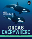 Orcas Everywhere: The Mystery and History of Killer Whales