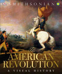 The American Revolution: A Visual History