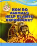 How Do Animals Help Plants Reproduce?