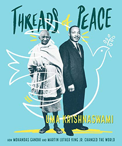 Threads of Peace: How Mohandas Gandhi and Martin Luther King, Jr. Changed the World