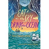 Eat the Sky, Drink the Ocean: Stories of Imagination and Daring
