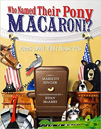 Who Named Their Pony Macaroni?: Poems About White House Pets