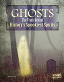Ghosts: The Truth Behind History's Spookiest Spirits
