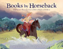Books by Horseback: A Librarian's Brave Journey To Deliver Books to Children