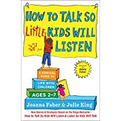 How To Talk So Little Kids Will Listen: A Survival Guide to Life with Children Ages 2–7