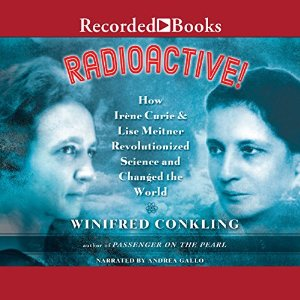 Radioactive!: How Iréne Curie & Lise Meitner Revolutionized Science and Changed the World