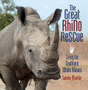 The Great Rhino Rescue: Saving the Southern White Rhinos