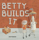 Betty Builds It