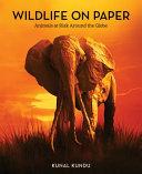 Wildlife on Paper: Animals At Risk Around the Globe