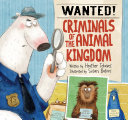 Wanted!: Criminals of the Animal Kingdom. illus. by Susan Batori