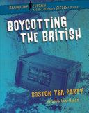 Boycotting the British: Boston Tea Party