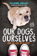 Our Dogs, Ourselves: How We Live with Dogs