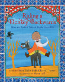 Riding a Donkey Backwards: Wise and Foolish Tales of Mulla Nasruddin