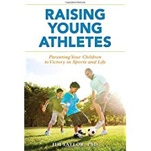 Raising Young Athletes: Parenting Your Children to Victory in Sports and Life