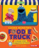 Cookie Monster's Foodie Truck: A Sesame Street Celebration of Food