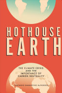 Hothouse Earth: The Climate Crisis and the Importance of Carbon Neutrality