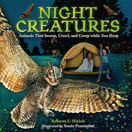 Night Creatures: Animals That Swoop, Crawl, and Creep While You Sleep