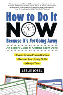 How To Do It Now Because It's Not Going Away: An Expert Guide to Getting Stuff Done