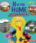 H Is for Home: A Sesame Street Guide to Homes Around the World