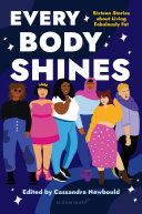 Every Body Shines: Sixteen Stories About Living Fabulously Fat