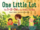 One Little Lot: The 1-2-3s of an Urban Garden