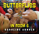 Butterflies in Room 6: See How They Grow