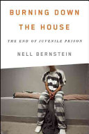 Burning Down the House: The End of Youth Prison