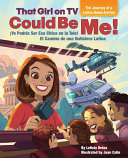 That Girl on TV Could Be Me!: The Journey of a Latina News Anchor