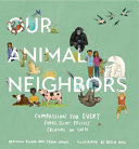 Our Animal Neighbors: Compassion for Every Furry, Slimy, Prickly Creature on Earth