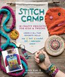 Stitch Camp: 18 Crafty Projects for Kids & Tweens—Learn 6 All-Time Favorite Skills; Sew, Knit, Crochet, Felt, Embroider & Weave