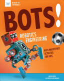 Bots!: Robotics Engineering: With Hands-On Makerspace Activities