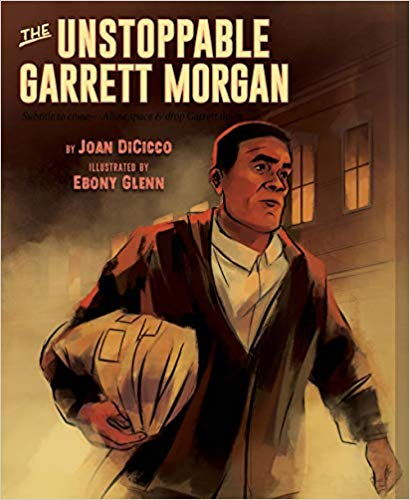 The Unstoppable Garrett Morgan: Inventor, Entrepreneur, Hero