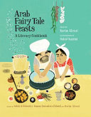 Arab Fairy Tale Feasts: A Literary Cookbook
