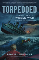 "Torpedoed: The True Story of the World War II Sinking of ""The Children's Ship."""