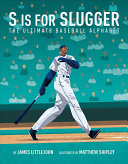 S Is for Slugger: The Ultimate Baseball Alphabet
