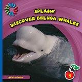 Discover Beluga Whales