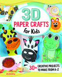 3D Paper Crafts for Kids: 26 Creative Projects to Make from A-Z