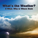 What's the Weather?: A What, Why, or Where Book